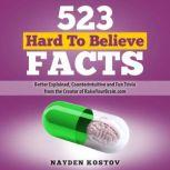 523 Hard to Believe Facts Better Explained, Counterintuitive and Fun Trivia from the Creator of RaiseYourBrain.com, Nayden Kostov