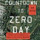 Countdown to Zero Day Stuxnet and the Launch of the World's First Digital Weapon, Kim Zetter