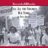 Tell All the Children Our Story Memories and Mementos of Being Young and Black in America, Tonya Bolden