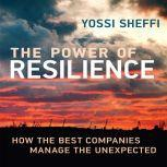 The Power of Resilience How the Best Companies Manage the Unexpected, Yossi Sheffi