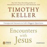 Encounters with Jesus Unexpected Answers to Life's Biggest Questions, Timothy Keller