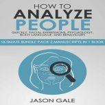 How to Analyze People Quickly, Facial Expressions, Psychology, Body Language, And Behaviors Ultimate Guide, Jason Gale