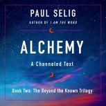 Alchemy A Channeled Text, Paul Selig