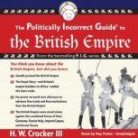 The Politically Incorrect Guide to the British Empire The Politically Incorrect Guide Series, H. W. Crocker III