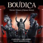Boudica Warrior Woman of Roman Britain, Caitlin C. Gillespie