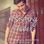 Resisting the Rebel, Lisa Brown Roberts