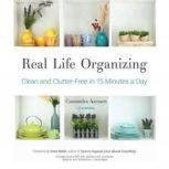 Real Life Organizing Clean and Clutter-Free in 15 Minutes a Day, Cassandra Aarssen