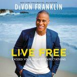 Live Free Exceed Your Highest Expectations, DeVon Franklin