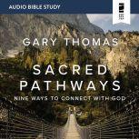 Sacred Pathways: Audio Bible Studies Nine Ways to Connect with God, Gary  Thomas