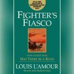Fighter's Fiasco More Stories from May There Be a Road, Louis L'Amour