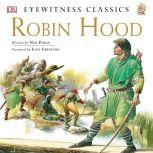 DK Readers L4: Classic Readers: Robin Hood The Tale of the Great Outlaw Hero, Neil Philip