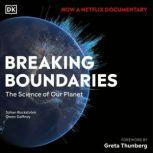 Breaking Boundaries The Science Behind our Planet, Johan Rockstrom