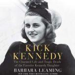 Kick Kennedy The Charmed Life and Tragic Death of the Favorite Kennedy Daughter, Barbara Leaming