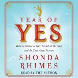 Year of Yes How to Dance It Out, Stand In the Sun and Be Your Own Person, Shonda Rhimes
