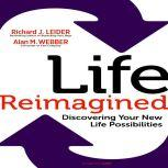Life Remagined Discovering Your New Life Possibilities, Richard J Leider
