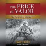 The Price of Valor The Life of Audie Murphy, America's Most Decorated Hero of World War II, David Smith
