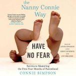 The Nanny Connie Way Secrets to Mastering the First Four Months of Parenthood, Connie Simpson