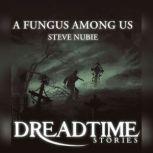 A Fungus Among Us, Steve Nubie