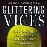 Glittering Vices A New Look at the Seven Deadly Sins and Their Remedies, Rebecca Konyndyk DeYoung