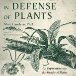 In Defense of Plants An Exploration into the Wonder of Plants, PhD Candeias