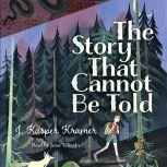 The Story That Cannot Be Told, J. Kasper Kramer
