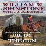 Die by the Gun, William W. Johnstone