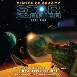Center of Gravity Star Carrier: Book Two, Ian Douglas