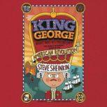 King George: What Was His Problem? Everything Your Schoolbooks Didn't Tell You About the American Revolution, Steve Sheinkin