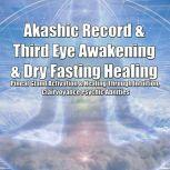 Akashic Record & Third Eye Awakening & Dry Fasting Healing: Pineal Gland Activation & Healing Through Intuition, Clairvoyance Psychic Abilities, Greenleatherr