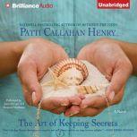 The Art of Keeping Secrets, Patti Callahan Henry
