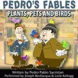 Pedros Fables: Plants, Pets, and Birds, Pedro Pablo Sacristn