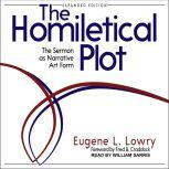 The Homiletical Plot, Expanded Edition The Sermon as Narrative Art Form, Eugene L. Lowry