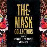 The Mask Collectors A Novel, Ruvanee Pietersz Vilhauer