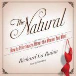 The Natural How to Effortlessly Attract the Women You Want, Richard La Ruina