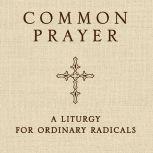 Common Prayer A Liturgy for Ordinary Radicals, Shane Claiborne