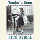 Tender at the Bone, Ruth Reichl