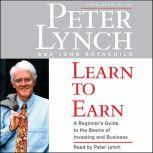 Learn to Earn A Beginner's Guide to the Basics of Investing, Peter Lynch