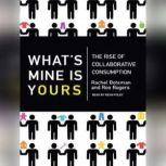What's Mine Is Yours The Rise of Collaborative Consumption, Rachel Botsman