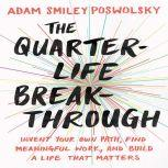 The Quarter-Life Breakthrough Invent Your Own Path, Find Meaningful Work, and Build a Life That Matters, Adam Smiley Poswolsky