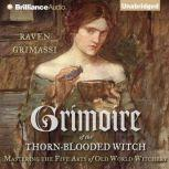 Grimoire of the Thorn-Blooded Witch Mastering the Five Arts of Old World Witchery, Raven Grimassi