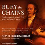 Bury the Chains Prophets and Rebels in the Fight to Free an Empire's Slaves, Adam Hochschild
