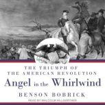 Angel in the Whirlwind The Triumph of the American Revolution, Benson Bobrick