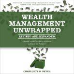 Wealth Management Unwrapped, Revised and Expanded Unwrap What You Need to Know and Enjoy the Present, Charlotte B. Beyer