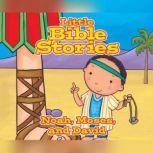 Little Bible Stories: Noah, Moses, and David, Johannah Gilman Paiva
