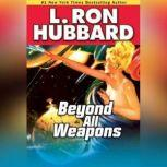 Beyond All Weapons, L. Ron Hubbard