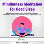 Mindfulness Meditation For Good Sleep High-Quality Guided Meditations For Good Sleep With the Help Of Mindfulness  BONUS: Body Scan Meditation, Guided Meditation For Deep Sleep And Relaxing Nature Sounds!, Kevin Kockot