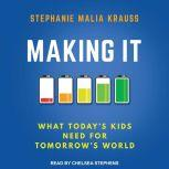 Making It What Today's Kids Need for Tomorrow's World, Stephanie Malia Krauss