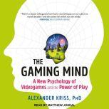 The Gaming Mind A New Psychology of Videogames and the Power of Play, PhD Kriss