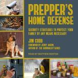 Prepper's Home Defense Security Strategies to Protect Your Family by Any Means Necessary, Jim Cobb