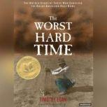 The Worst Hard Time The Untold Story of Those Who Survived the Great American Dust Bowl, Timothy Egan